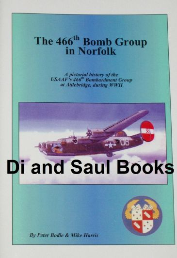 The 466th Bomb Group in Norfolk, by Peter Bodle and Mike Harris